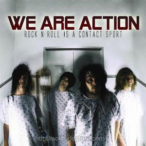 We Are Action - Rock n Roll Is A Contact Sport
