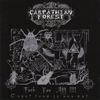 Carpathian Forest - Fuck You All!!!! - Caput Tuum in Ano Est