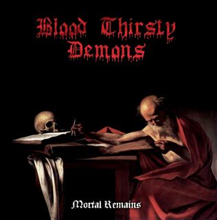 Blood Thirsty Demons - Mortal Remains