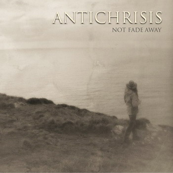 Antichrisis - Not Fade Away