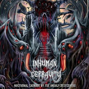 Inhuman Depravity - Nocturnal Carnage By The Unholy Desecrator