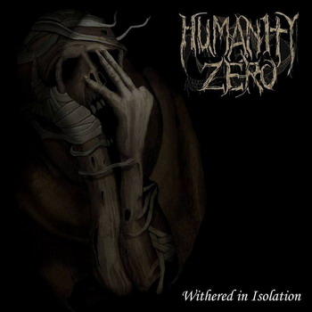 Humanity Zero - Withered In Isolation