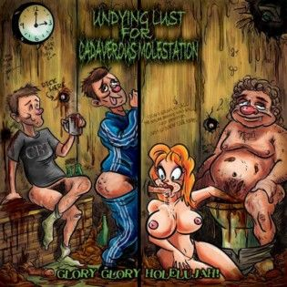 Undying Lust For Cadaverous Molestation - Glory Glory Holelujah!
