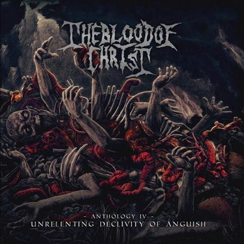Blood Of Christ - Unrelenting Declivity of Anguish (Anthology IV)