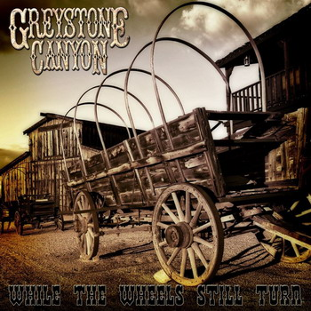 Greystone Canyon - While The Wheels Still Turn