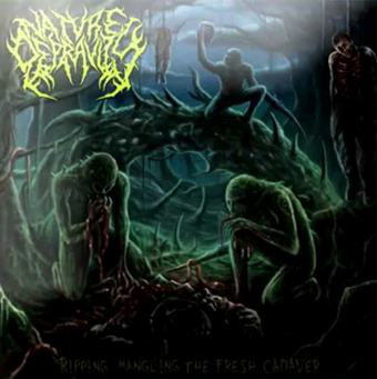 Nature Depravity - Ripping, Mangling The Fresh Cadaver