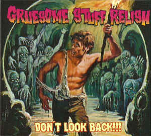 Gruesome Stuff Relish - Don't Look Back!!!